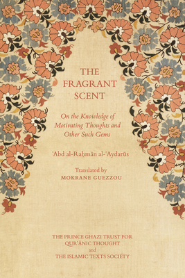 The Fragrant Scent: On the Knowledge of Motivating Thoughts and Other Such Gems - Al-Aydarus, Abd al-Rahman, and Guezzou, Mokrane (Translated by)