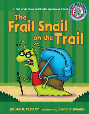 The Frail Snail on the Trail: A Long Vowel Sounds Book with Consonant Blends - Cleary, Brian P