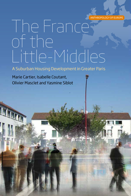 The France of the Little-Middles: A Suburban Housing Development in Greater Paris - Cartier, Marie, and Coutant, Isabelle, and Masclet, Olivier