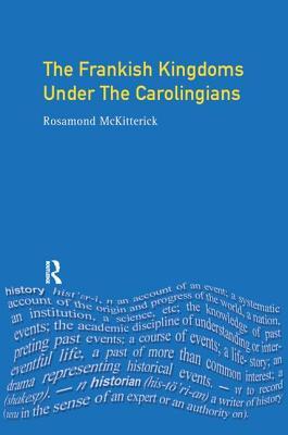 The Frankish Kingdoms Under the Carolingians 751-987 - McKitterick, Rosamond
