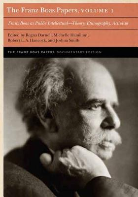 The Franz Boas Papers, Volume 1: Franz Boas as Public Intellectual-Theory, Ethnography, Activism - Darnell, Regna (Editor), and Smith, Joshua (Editor), and Hamilton, Michelle (Editor)
