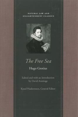 The Free Sea - Grotius, Hugo, and Armitage, David (Editor)