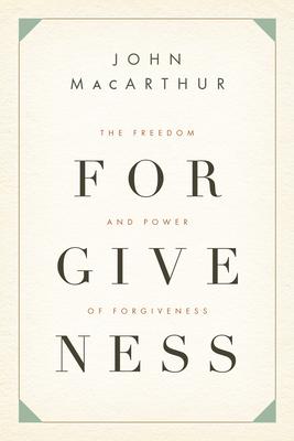 The Freedom and Power of Forgiveness - MacArthur, John