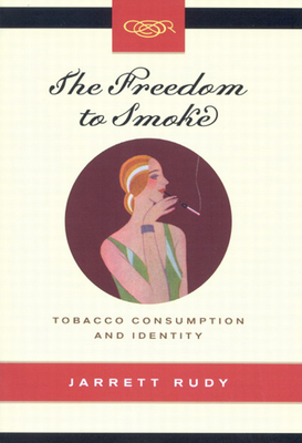 The Freedom to Smoke: Tobacco Consumption and Identity - Rudy, Jarrett