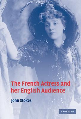 The French Actress and Her English Audience - Stokes, John