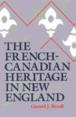 The French-Canadian Heritage in New England - Brault, Gerard J