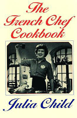 The French Chef Cookbook - Child, Julia