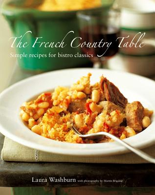 The French Country Table: Simple Recipes for Bistro Classics - Washburn, Laura