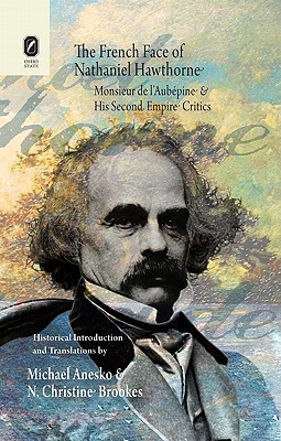 The French Face of Nathaniel Hawthorne: Monsieur de l'Aubepine and His Second Empire Critics - Anesko, Michael