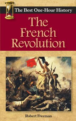 The French Revolution: The Best One-Hour History - Freeman, Robert