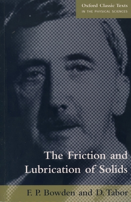 The friction and lubrication of solids - Bowden, Frank Philip, and Tabor, David