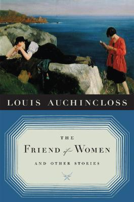 The Friend of Women: And Other Stories - Auchincloss, Louis