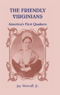 The Friendly Virginians America's First Quakers - Worrall, Jay