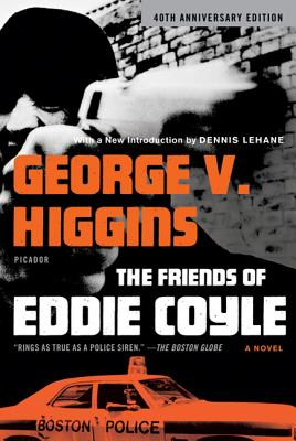 The Friends of Eddie Coyle - Higgins, George V, and Lehane, Dennis (Introduction by)