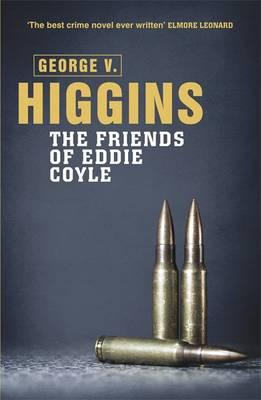 The Friends of Eddie Coyle - Higgins, George V.