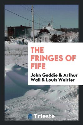 The Fringes of Fife - Geddie, John