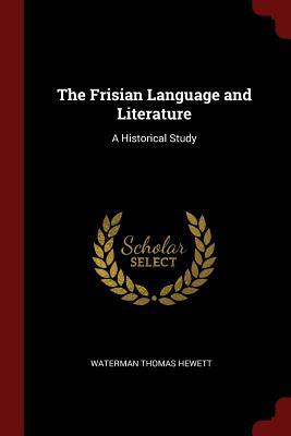 The Frisian Language and Literature: A Historical Study - Hewett, Waterman Thomas