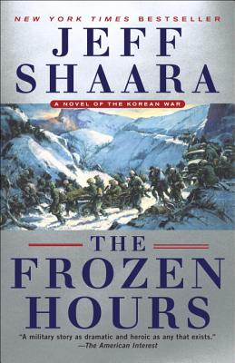 The Frozen Hours: A Novel of the Korean War - Shaara, Jeff