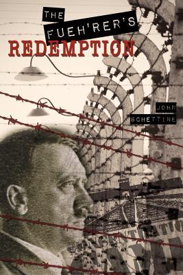 The Fueh'rer's Redemption - Schettine, John