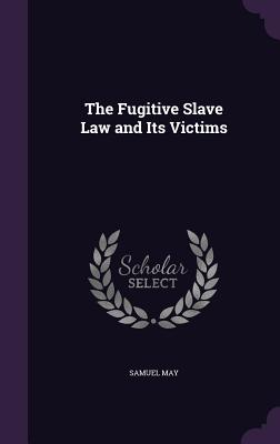 The Fugitive Slave Law and Its Victims - May, Samuel