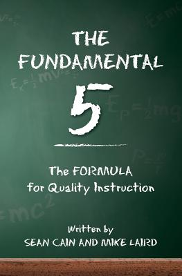 The Fundamental 5: The Formula for Quality Instruction - Laird, Mike, and Cain, Sean