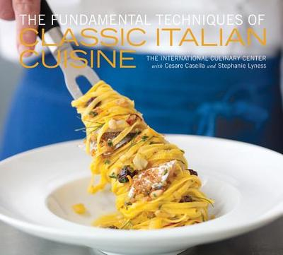 The Fundamental Techniques of Classic Italian Cuisine - Casella, Cesare, and Lyness, Stephanie, and Septimus, Mathew (Photographer)