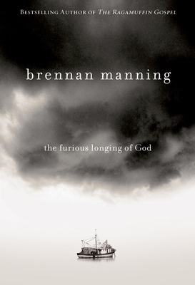 The Furious Longing of God - Manning, Brennan, and Burney, Claudia Mair (Afterword by), and Batterson, Mark (Foreword by)