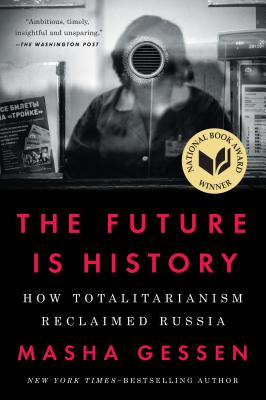 The Future Is History: How Totalitarianism Reclaimed Russia - Gessen, Masha