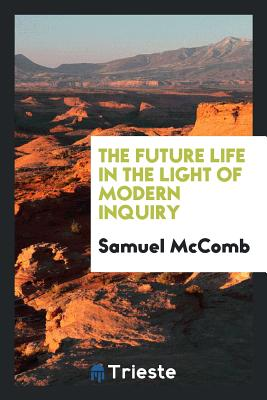 The Future Life in the Light of Modern Inquiry - McComb, Samuel