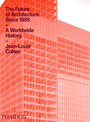 The Future of Architecture Since 1889 - Cohen, Jean-Louis, and Elliott, Nicholas, QC (Translated by)