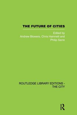 The Future of Cities - Blowers, Andrew (Editor), and Hamnett, Chris (Editor), and Sarre, Philip (Editor)