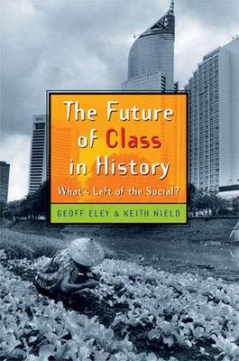 The Future of Class in History: What's Left of the Social? - Eley, Geoff