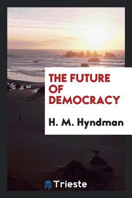 The Future of Democracy - Hyndman, H M