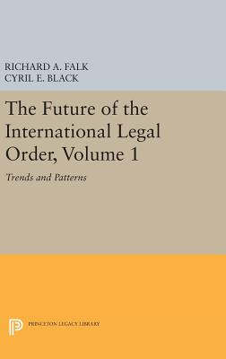 The Future of the International Legal Order, Volume 1: Trends and Patterns - Black, Cyril E. (Editor)