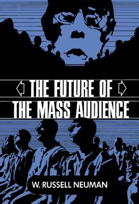The Future of the Mass Audience - Neuman, W Russell