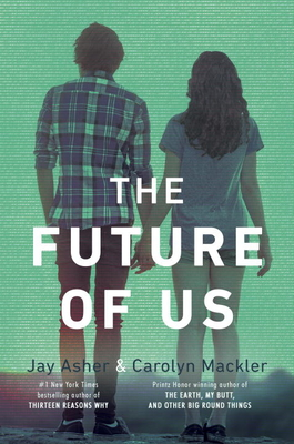 The Future of Us - Asher, Jay, and Mackler, Carolyn