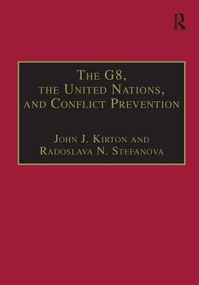 The G8, the United Nations, and Conflict Prevention - Stefanova, Radoslava N, and Kirton, John J (Editor)