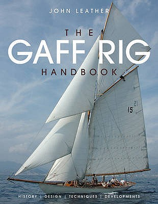 The Gaff Rig Handbook: History, Design, Techniques, Developments - Leather, John