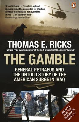 The Gamble: General Petraeus and the Untold Story of the American Surge in Iraq, 2006 - 2008 - Ricks, Thomas E.