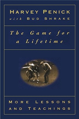 The Game for a Lifetime: More Lessons and Teachings - Penick, Harvey