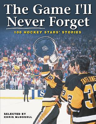 The Game I'll Never Forget: 100 Hockey Stars' Stories - McDonell, Chris (Compiled by)