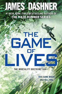 The Game of Lives (the Mortality Doctrine, Book Three) - Dashner, James