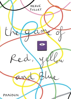 The Game of Red, Yellow and Blue - Herve Tullet, and Tullet, Herve