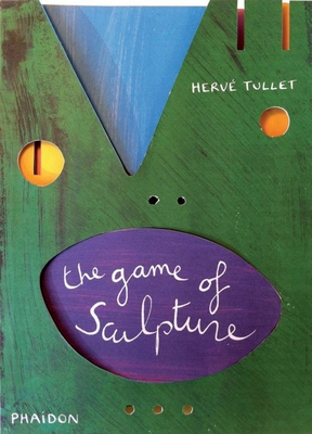The Game of Sculpture - Herve Tullet, and Tullet, Herve