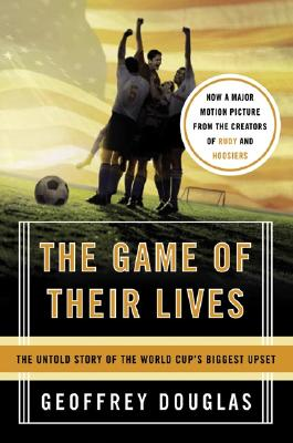 The Game of Their Lives: The Untold Story of the World Cup's Biggest Upset - Douglas, Geoffrey