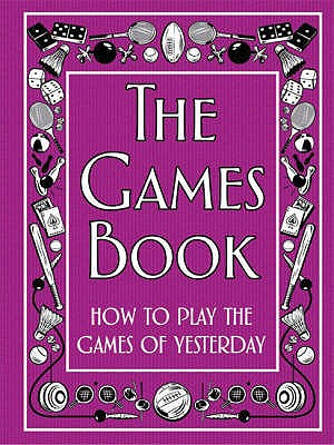 The Games Book: How to Play the Games of Yesterday - Davies, Huw