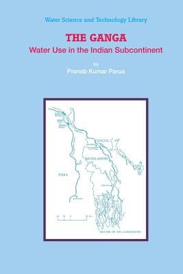 The Ganga: Water Use in the Indian Subcontinent - Parua, Pranab Kumar