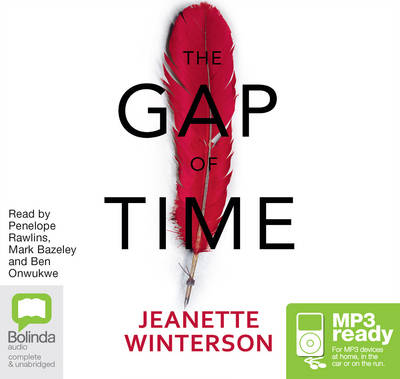 The Gap of Time: The Winter's Tale Retold - Winterson, Jeanette, and Rawlins, Penelope (Read by), and Onwukwe, Ben (Read by)