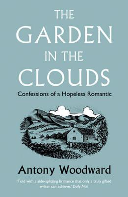 The Garden in the Clouds: Confessions of a Hopeless Romantic - Woodward, Antony