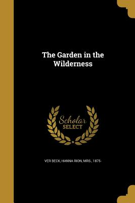 The Garden in the Wilderness - Ver Beck, Hanna Rion Mrs (Creator)